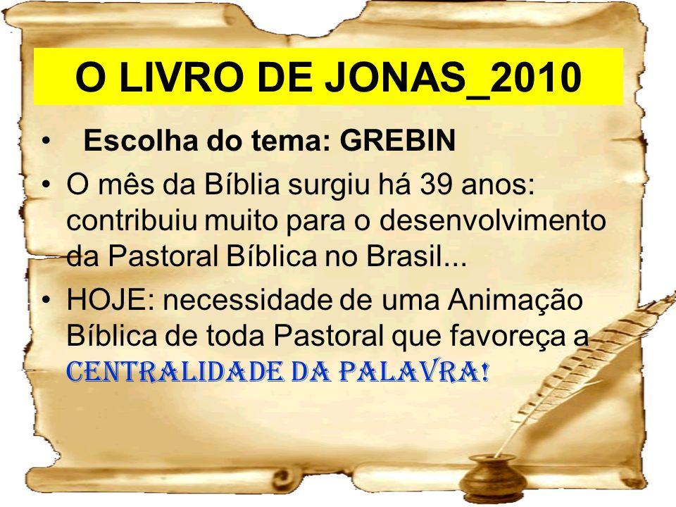 O LIVRO DE JONAS_2010 Escolha do tema: GREBIN O mês da Bíblia surgiu há 39 anos: contribuiu muito para o desenvolvimento da Pastoral Bíblica no Brasil