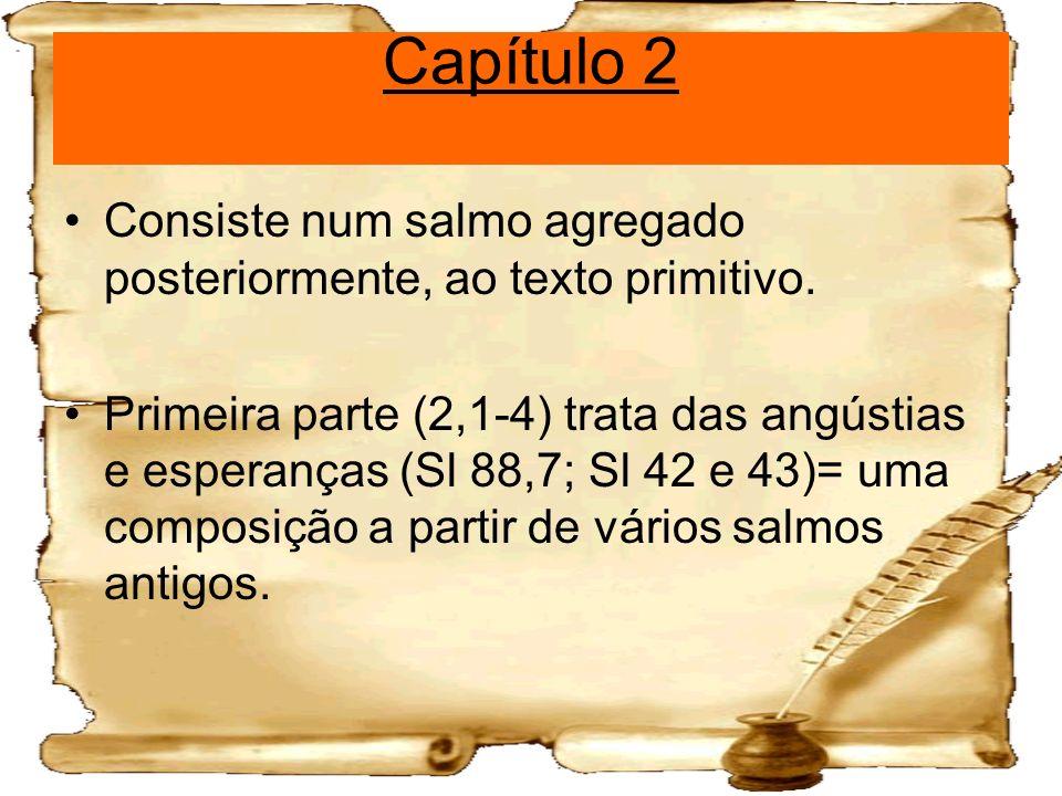 Capítulo 2 Consiste num salmo agregado posteriormente, ao texto primitivo. Primeira parte (2,1-4) trata das angústias e esperanças (Sl 88,7; Sl 42 e 4