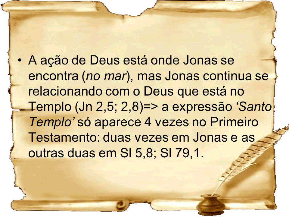 A ação de Deus está onde Jonas se encontra (no mar), mas Jonas continua se relacionando com o Deus que está no Templo (Jn 2,5; 2,8)=> a expressão Sant