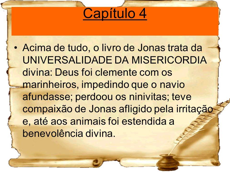 Capítulo 4 Acima de tudo, o livro de Jonas trata da UNIVERSALIDADE DA MISERICORDIA divina: Deus foi clemente com os marinheiros, impedindo que o navio