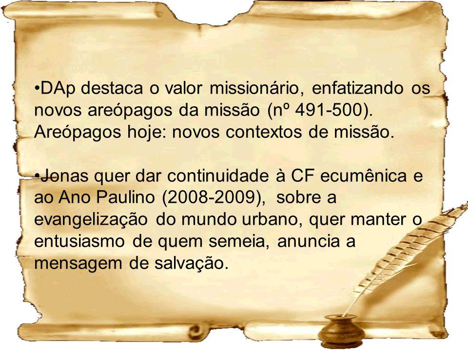 DAp destaca o valor missionário, enfatizando os novos areópagos da missão (nº 491-500). Areópagos hoje: novos contextos de missão. Jonas quer dar cont