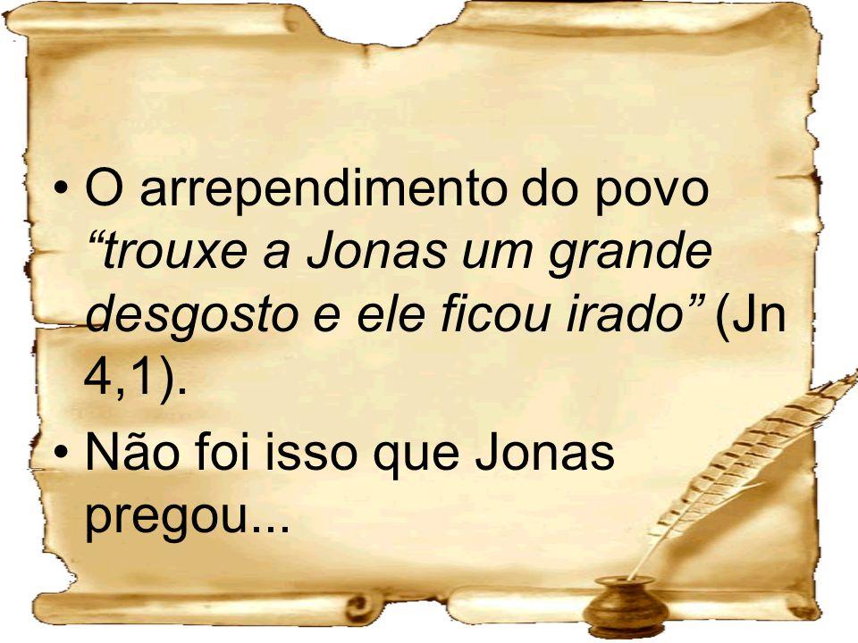 O arrependimento do povo trouxe a Jonas um grande desgosto e ele ficou irado (Jn 4,1). Não foi isso que Jonas pregou...