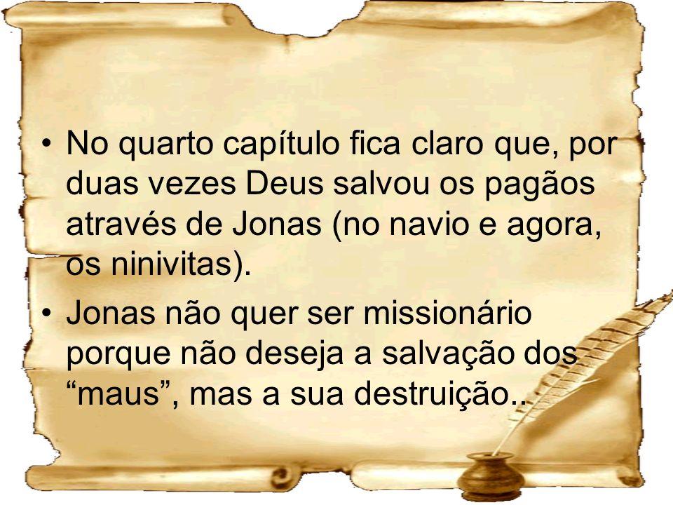No quarto capítulo fica claro que, por duas vezes Deus salvou os pagãos através de Jonas (no navio e agora, os ninivitas). Jonas não quer ser missioná
