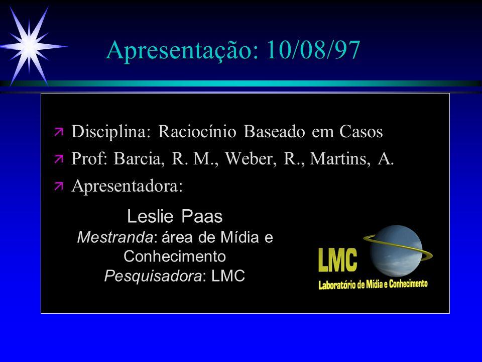 Apresentação: 10/08/97 ä Disciplina: Raciocínio Baseado em Casos ä Prof: Barcia, R.