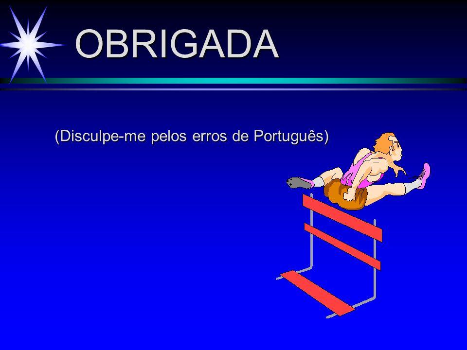 OBRIGADA (Disculpe-me pelos erros de Português)