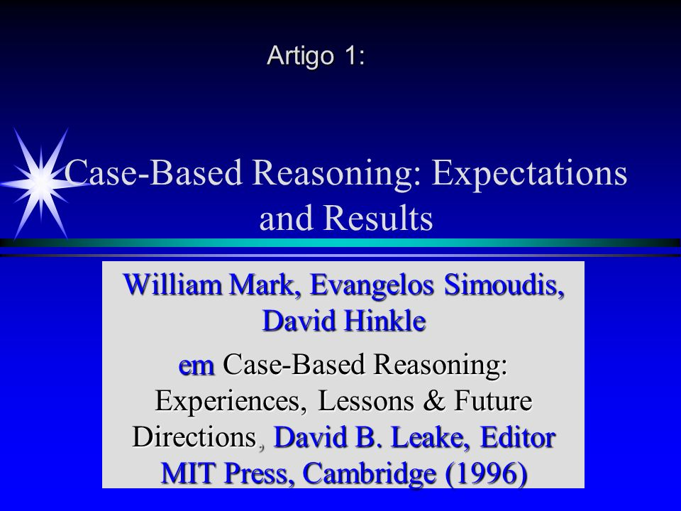Case-Based Reasoning: Expectations and Results William Mark, Evangelos Simoudis, David Hinkle em Case-Based Reasoning: Experiences, Lessons & Future Directions, David B.