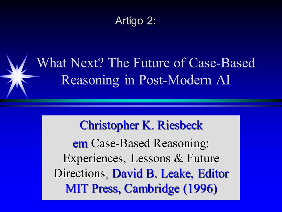 What Next.The Future of Case-Based Reasoning in Post-Modern AI Christopher K.