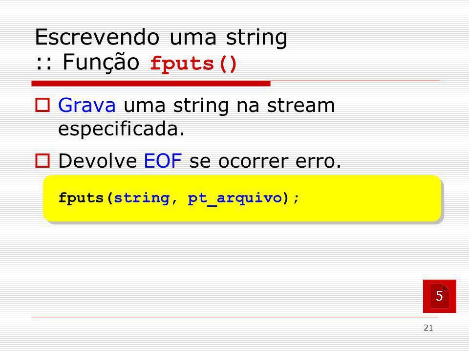 21 Grava uma string na stream especificada. Devolve EOF se ocorrer erro. fputs(string, pt_arquivo); 5 Escrevendo uma string :: Função fputs()