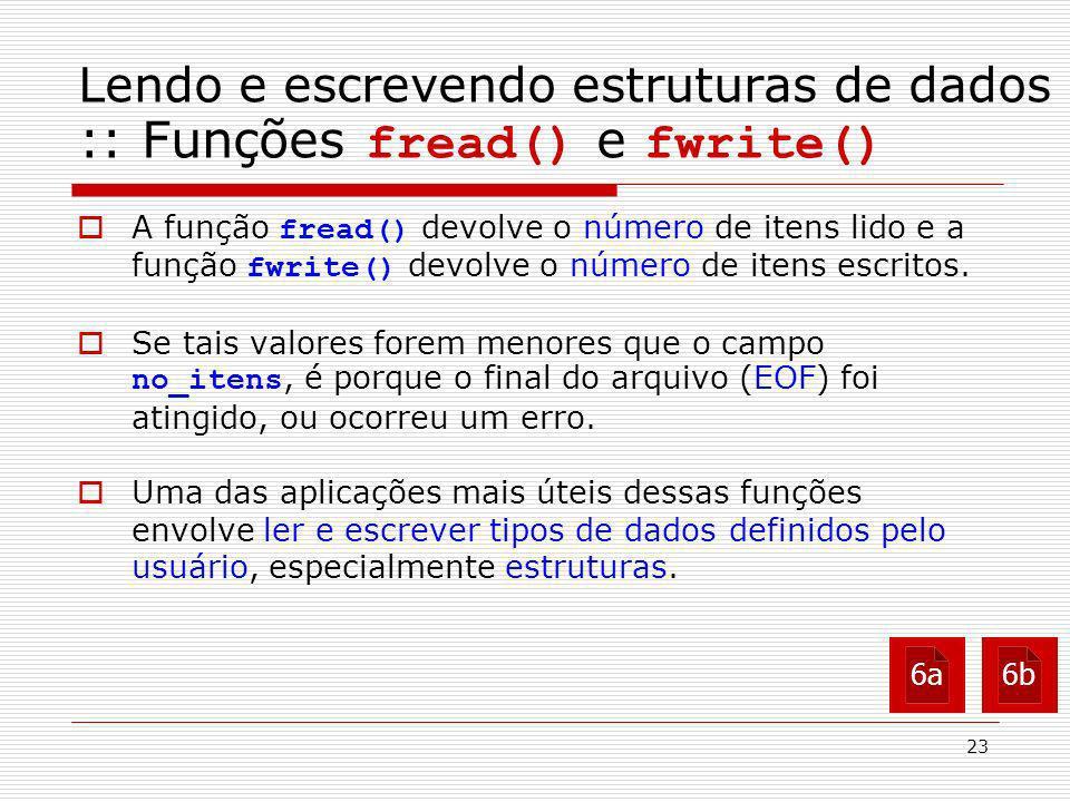 23 A função fread() devolve o número de itens lido e a função fwrite() devolve o número de itens escritos. Se tais valores forem menores que o campo n