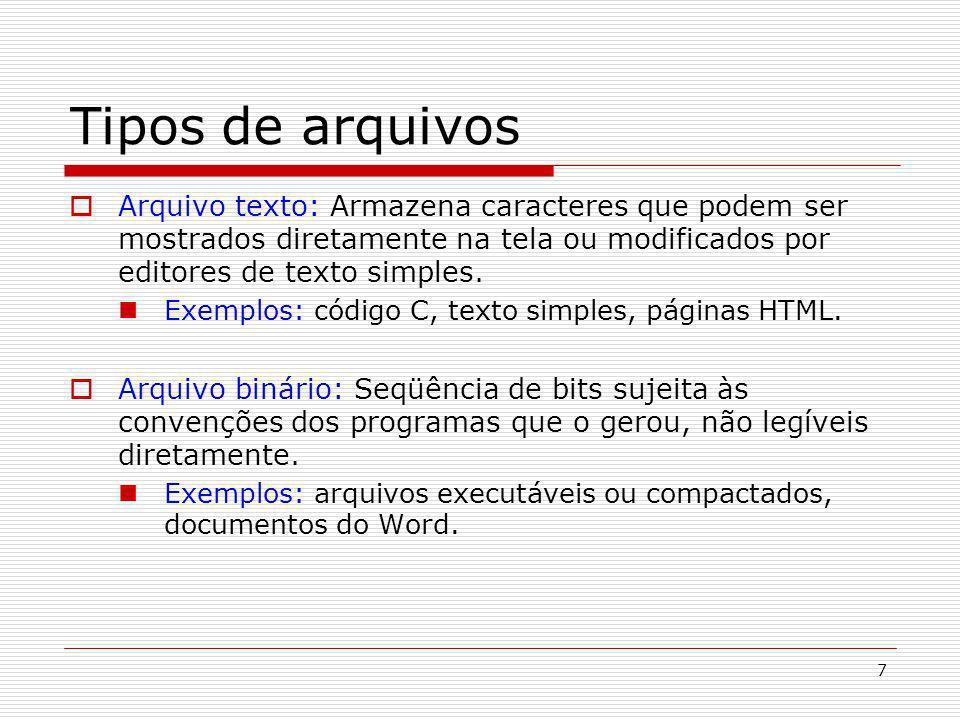 7 Tipos de arquivos Arquivo texto: Armazena caracteres que podem ser mostrados diretamente na tela ou modificados por editores de texto simples. Exemp