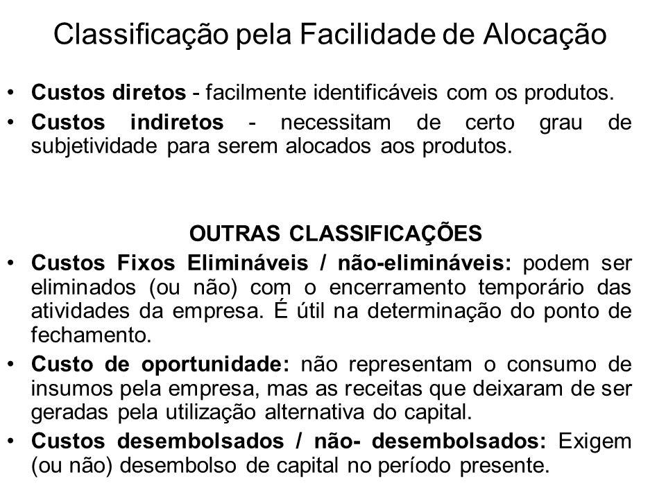 Classificação pela Facilidade de Alocação Custos diretos - facilmente identificáveis com os produtos. Custos indiretos - necessitam de certo grau de s
