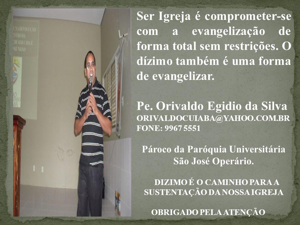 Ser Igreja é comprometer-se com a evangelização de forma total sem restrições. O dízimo também é uma forma de evangelizar. Pe. Orivaldo Egidio da Silv