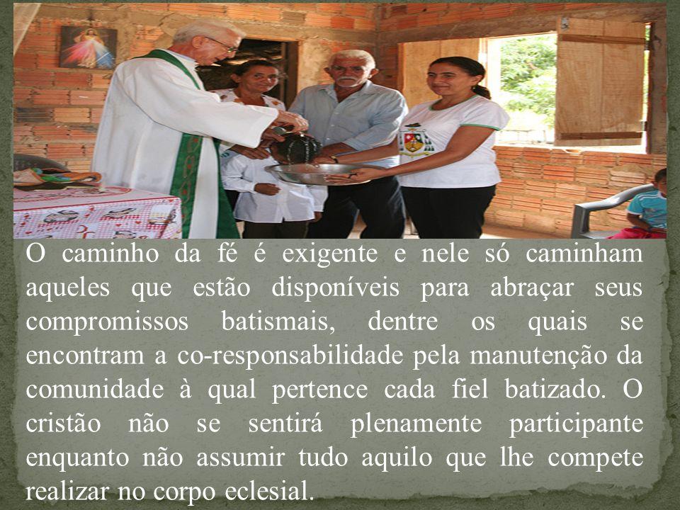 O caminho da fé é exigente e nele só caminham aqueles que estão disponíveis para abraçar seus compromissos batismais, dentre os quais se encontram a c