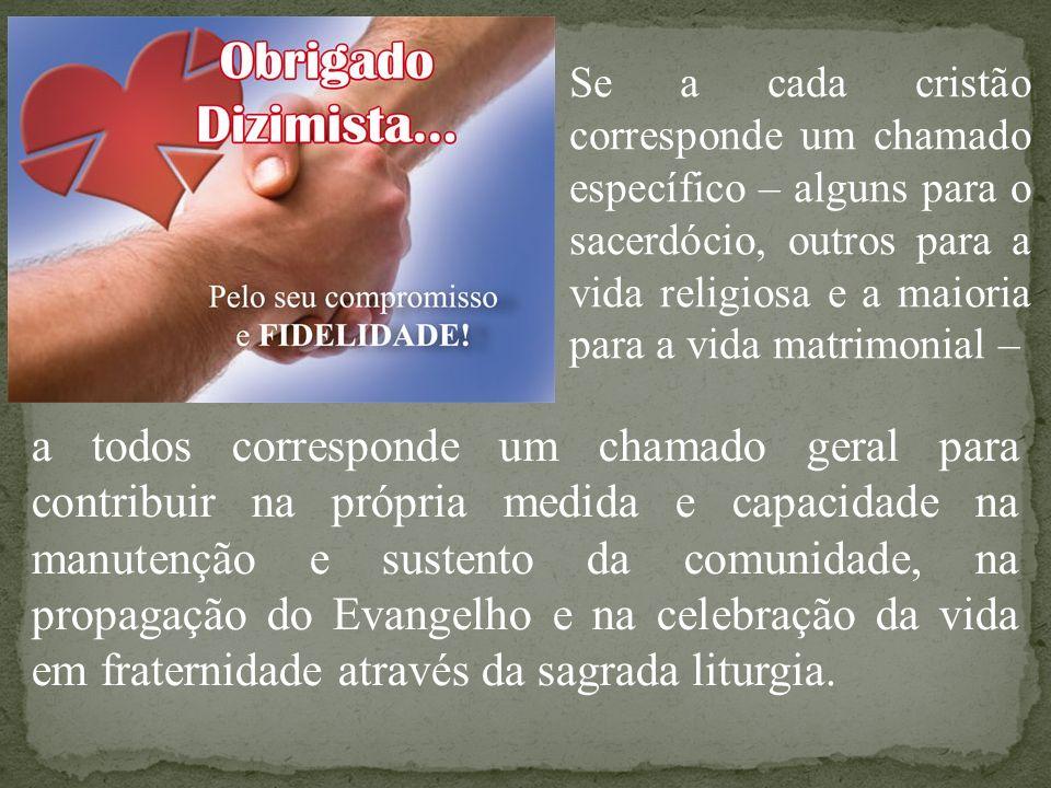 a todos corresponde um chamado geral para contribuir na própria medida e capacidade na manutenção e sustento da comunidade, na propagação do Evangelho