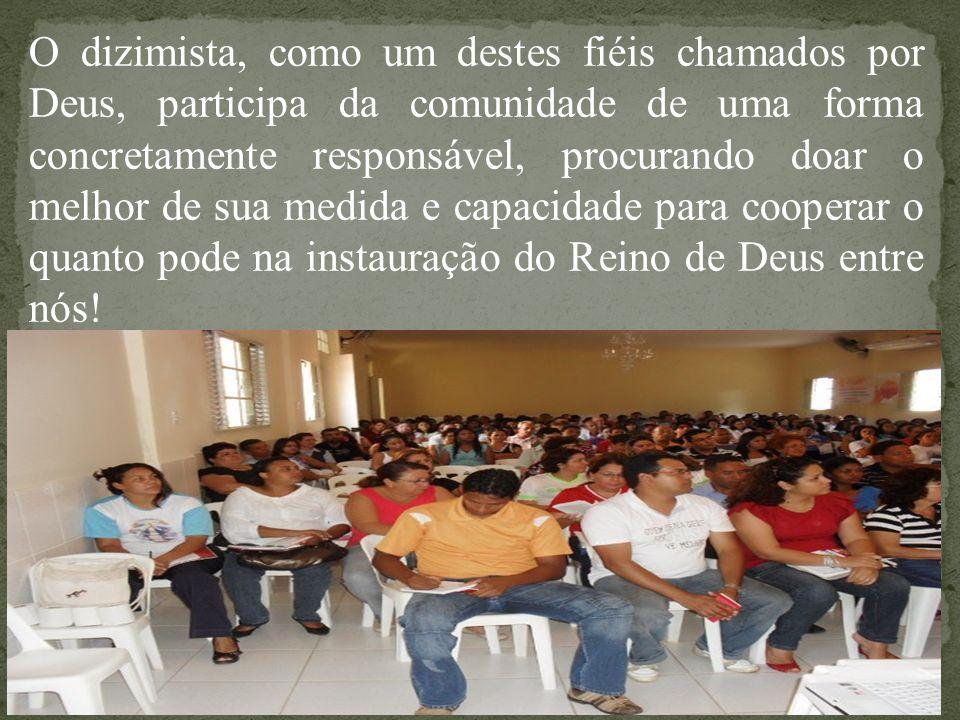 O dizimista, como um destes fiéis chamados por Deus, participa da comunidade de uma forma concretamente responsável, procurando doar o melhor de sua m
