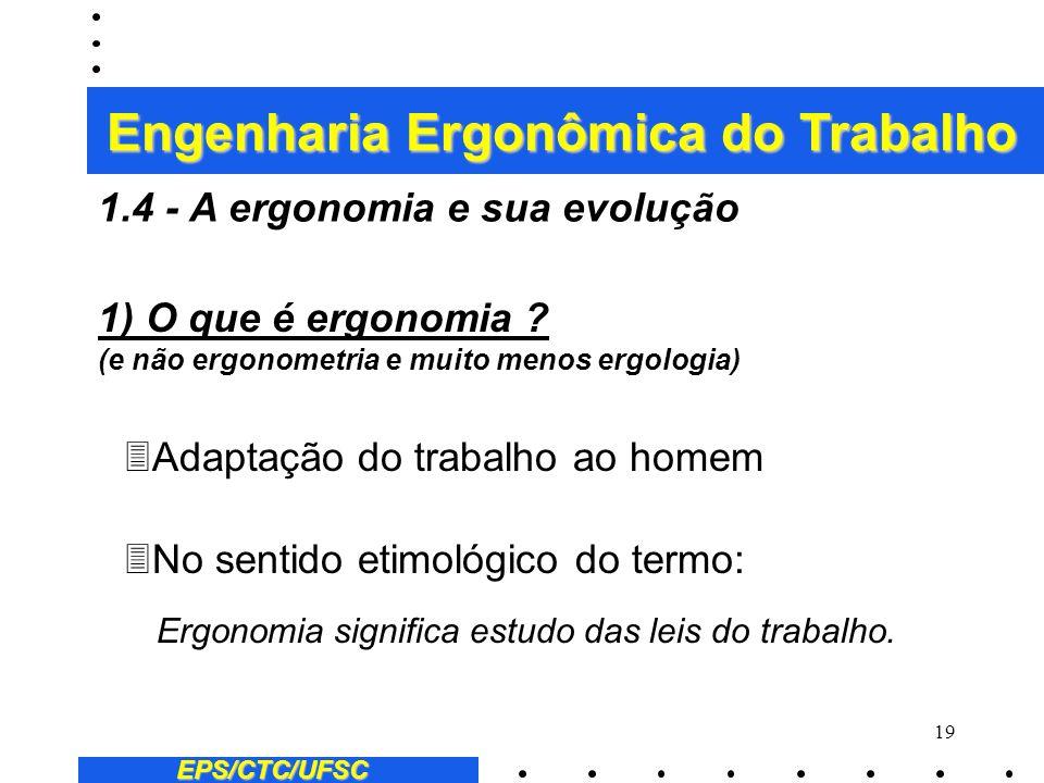 18 Engenharia Ergonômica do Trabalho EPS/CTC/UFSC População Economicamente Ativa: 2 Agricultores proprietários 2 Agricultores assalariados 2 Empresári