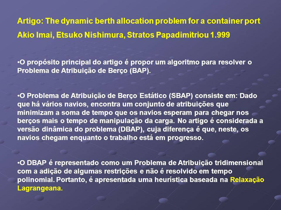 Artigo: The dynamic berth allocation problem for a container port Akio Imai, Etsuko Nishimura, Stratos Papadimitriou 1.999 O propósito principal do ar