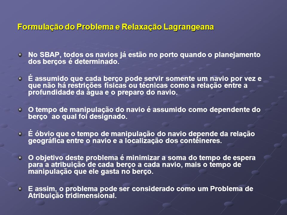 Formulação do Problema e Relaxação Lagrangeana No SBAP, todos os navios já estão no porto quando o planejamento dos berços é determinado.