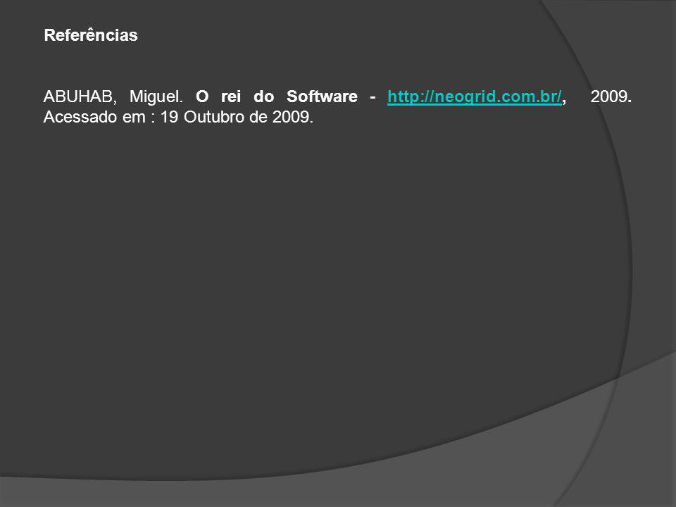 Referências ABUHAB, Miguel. O rei do Software - http://neogrid.com.br/, 2009. Acessado em : 19 Outubro de 2009.http://neogrid.com.br/