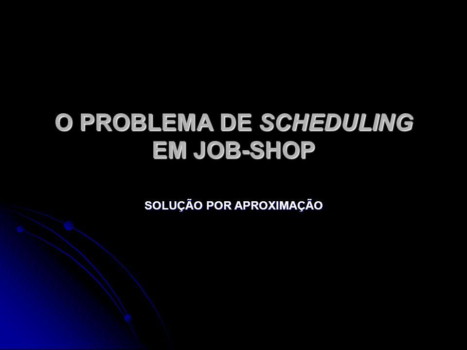 O PROBLEMA DE SCHEDULING EM JOB-SHOP SOLUÇÃO POR APROXIMAÇÃO