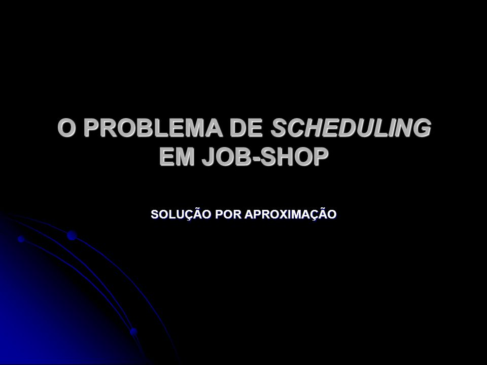Estrutura do trabalho 1.Introdução 1.2. O problema de job-shop scheduling 1.2.1.