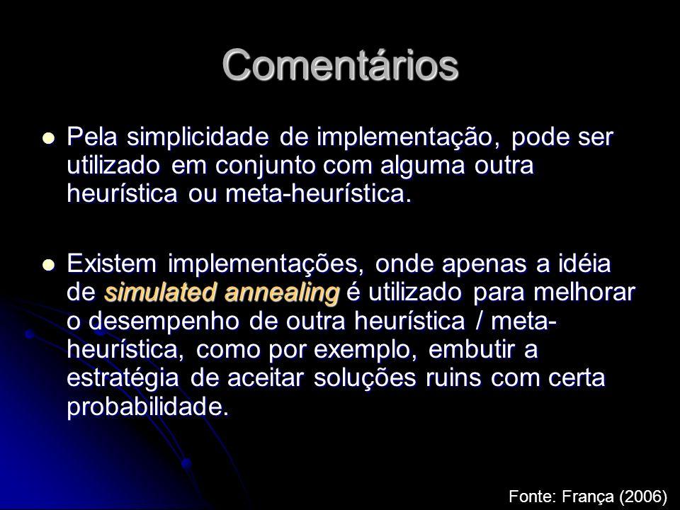 Comentários Pela simplicidade de implementação, pode ser utilizado em conjunto com alguma outra heurística ou meta-heurística. Pela simplicidade de im