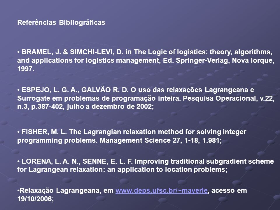 Referências Bibliográficas BRAMEL, J. & SIMCHI-LEVI, D. in The Logic of logistics: theory, algorithms, and applications for logistics management, Ed.