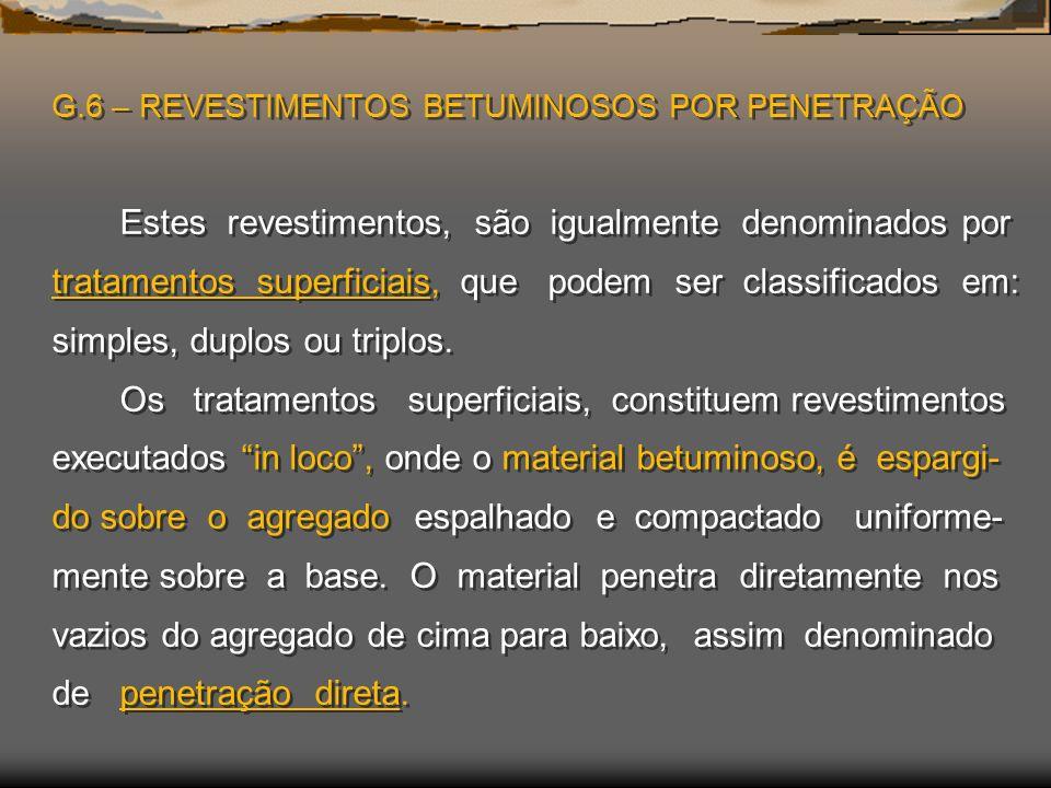 G.6 – REVESTIMENTOS BETUMINOSOS POR PENETRAÇÃO Estes revestimentos, são igualmente denominados por tratamentos superficiais, que podem ser classificad