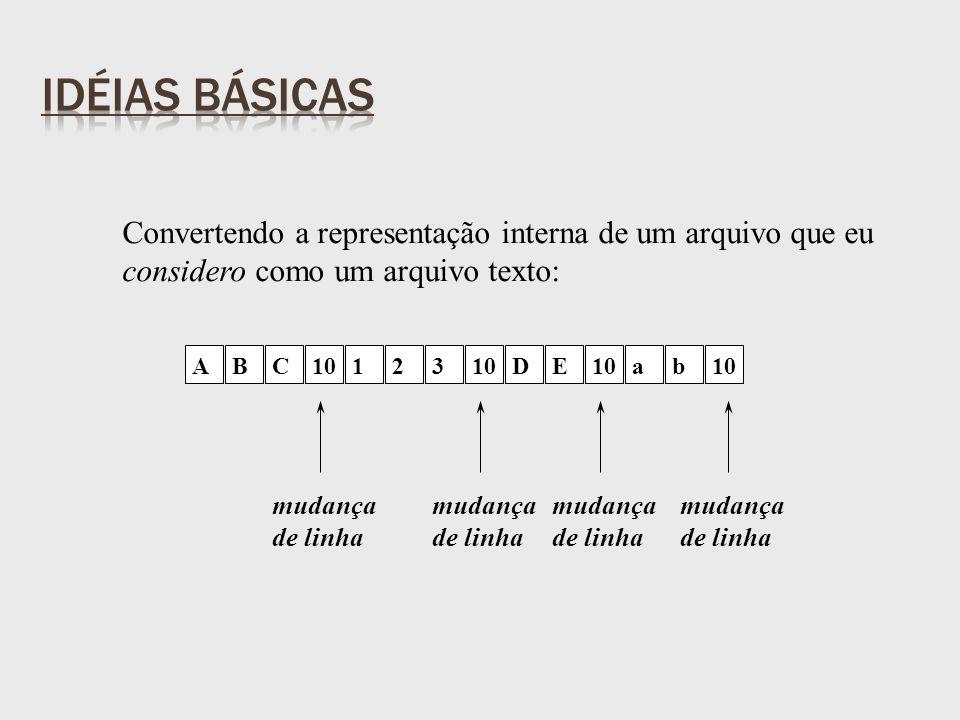 ABC 123 DE ab Convertendo a representação interna de um arquivo que eu considero como um arquivo texto: mudança de linha mudança de linha mudança de linha mudança de linha