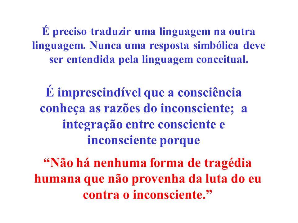 É imprescindível que a consciência conheça as razões do inconsciente; a integração entre consciente e inconsciente porque Não há nenhuma forma de trag
