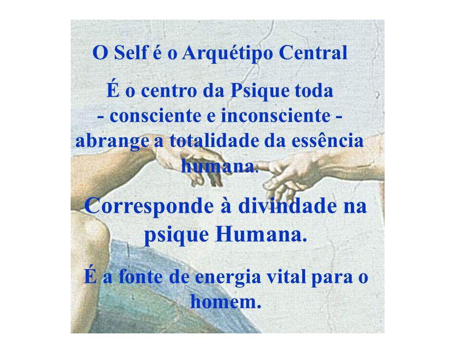 O Self é o Arquétipo Central É o centro da Psique toda - consciente e inconsciente - abrange a totalidade da essência humana. Corresponde à divindade