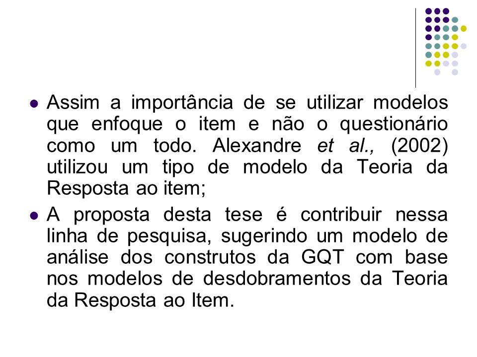Assim a importância de se utilizar modelos que enfoque o item e não o questionário como um todo. Alexandre et al., (2002) utilizou um tipo de modelo d