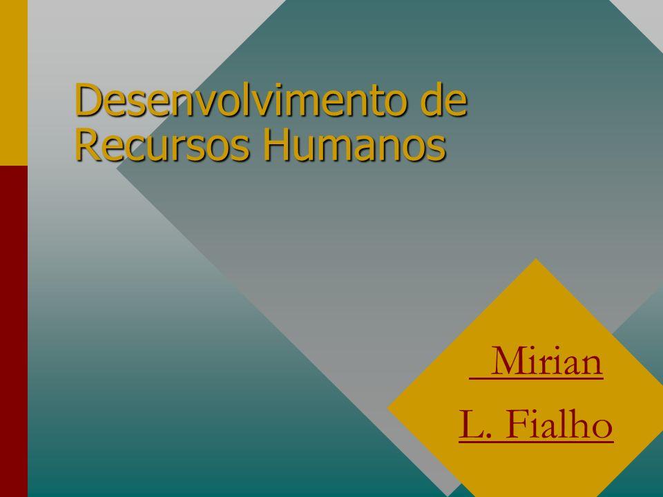 Desenvolvimento de Recursos Humanos Mirian L. Fialho