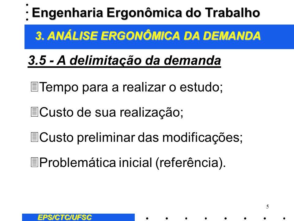 5 EPS/CTC/UFSC 3Tempo para a realizar o estudo; 3Custo de sua realização; 3Custo preliminar das modificações; 3Problemática inicial (referência). 3.5
