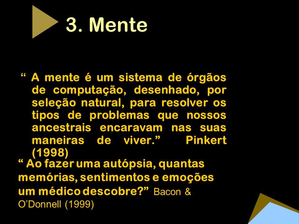 3. Mente A mente é um sistema de órgãos de computação, desenhado, por seleção natural, para resolver os tipos de problemas que nossos ancestrais encar