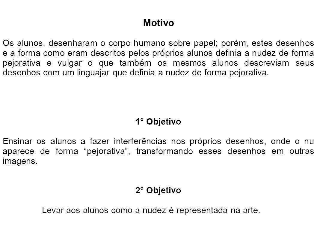 Motivo Os alunos, desenharam o corpo humano sobre papel; porém, estes desenhos e a forma como eram descritos pelos próprios alunos definia a nudez de