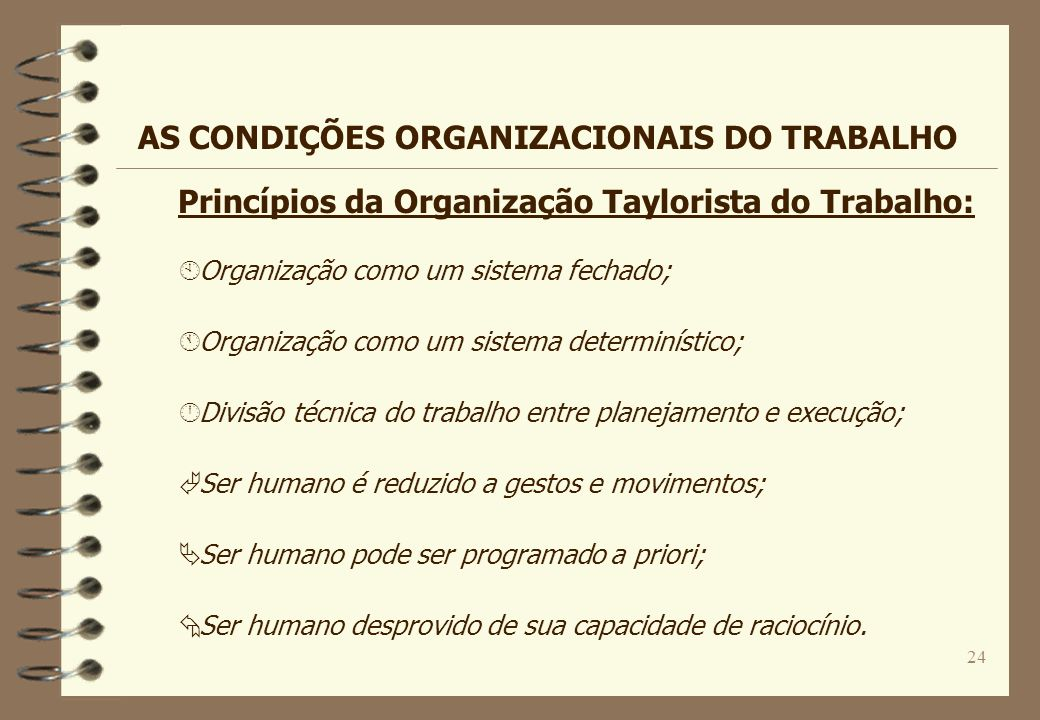 24 À Organização como um sistema fechado; Á Organização como um sistema determinístico; Â Divisão técnica do trabalho entre planejamento e execução; Ã