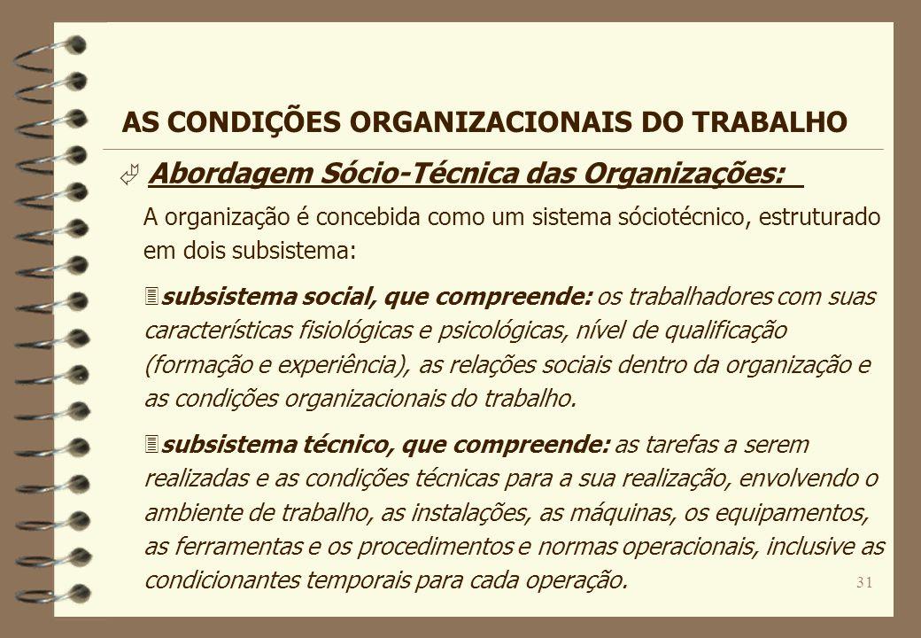 31 Ã Abordagem Sócio-Técnica das Organizações: A organização é concebida como um sistema sóciotécnico, estruturado em dois subsistema: 3subsistema soc