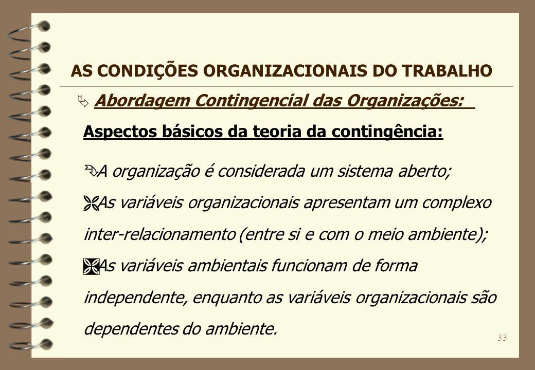 33 Ä Abordagem Contingencial das Organizações: Aspectos básicos da teoria da contingência: Ê A organização é considerada um sistema aberto; Ë As variá