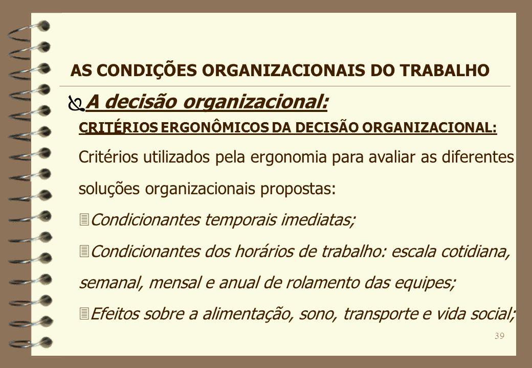 39 CRITÉRIOS ERGONÔMICOS DA DECISÃO ORGANIZACIONAL: Critérios utilizados pela ergonomia para avaliar as diferentes soluções organizacionais propostas: