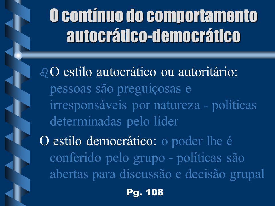 O contínuo do comportamento autocrático-democrático b b O estilo autocrático ou autoritário: pessoas são preguiçosas e irresponsáveis por natureza - p