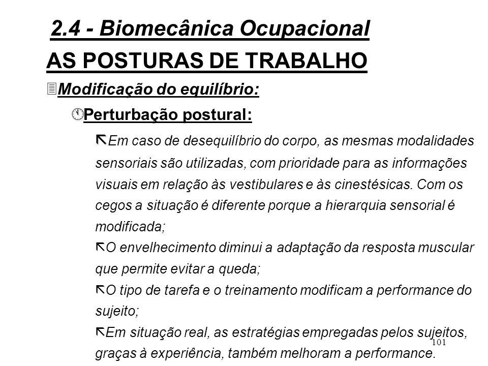 100 AS POSTURAS DE TRABALHO 3Modificação do equilíbrio: À À Manutenção postural estática: ã Na criança, a manutenção do equilíbrio é instável.