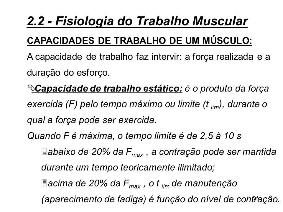 27 3Estático: a partir do momento em que este tipo de trabalho muscular foi definido como um trabalho sem deslocamento, do ponto de visto físico do termo não existe trabalho.