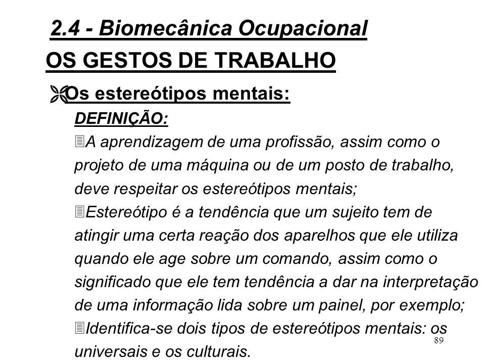 88 OS GESTOS DE TRABALHO ò Processo periférico: 3Adaptação fisiológica cardio-respiratória, muscular, desenvolvimento do tato.