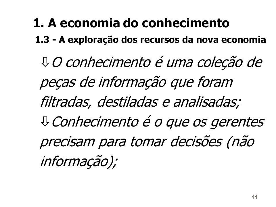 10 ò O conhecimento formal independe do indivíduo que o criou, ao contrário, a competência é sempre pessoal; 1. A economia do conhecimento 1.3 - A exp