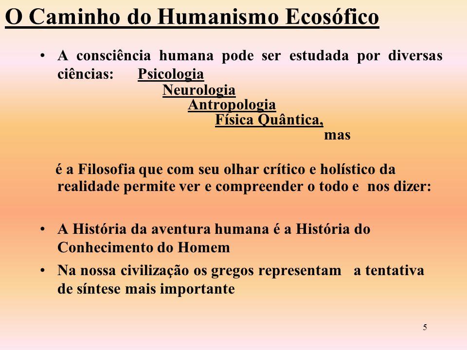 4 O Caminho do Humanismo Ecosófico O Homem não vive só de pão, nem de know- how, segurança, filhos ou sexo (...).