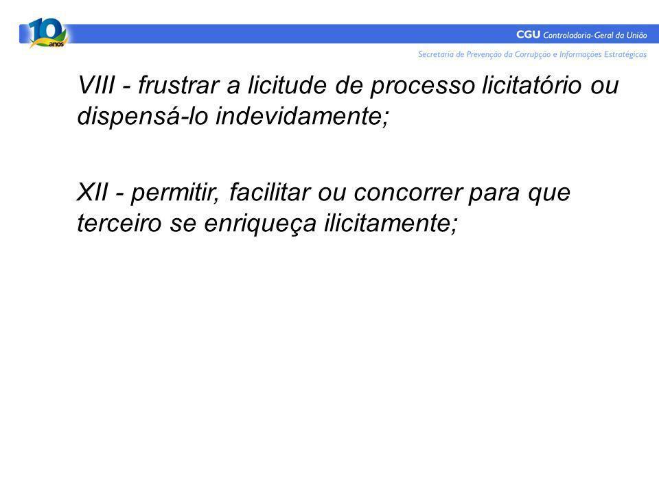 VIII - frustrar a licitude de processo licitatório ou dispensá-lo indevidamente; XII - permitir, facilitar ou concorrer para que terceiro se enriqueça ilicitamente;