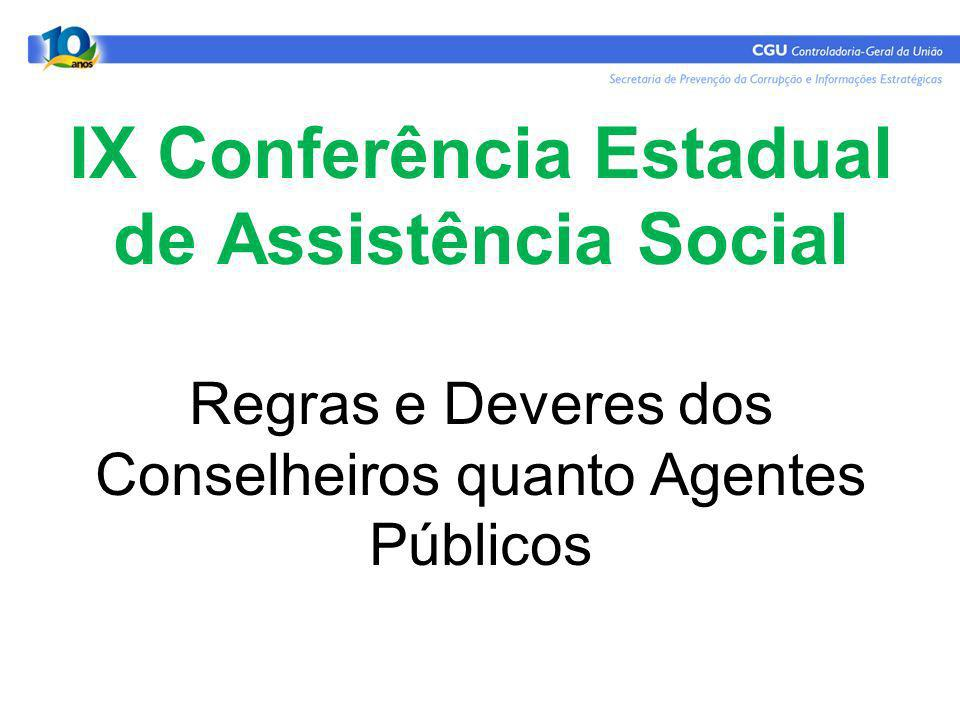 IX Conferência Estadual de Assistência Social Regras e Deveres dos Conselheiros quanto Agentes Públicos
