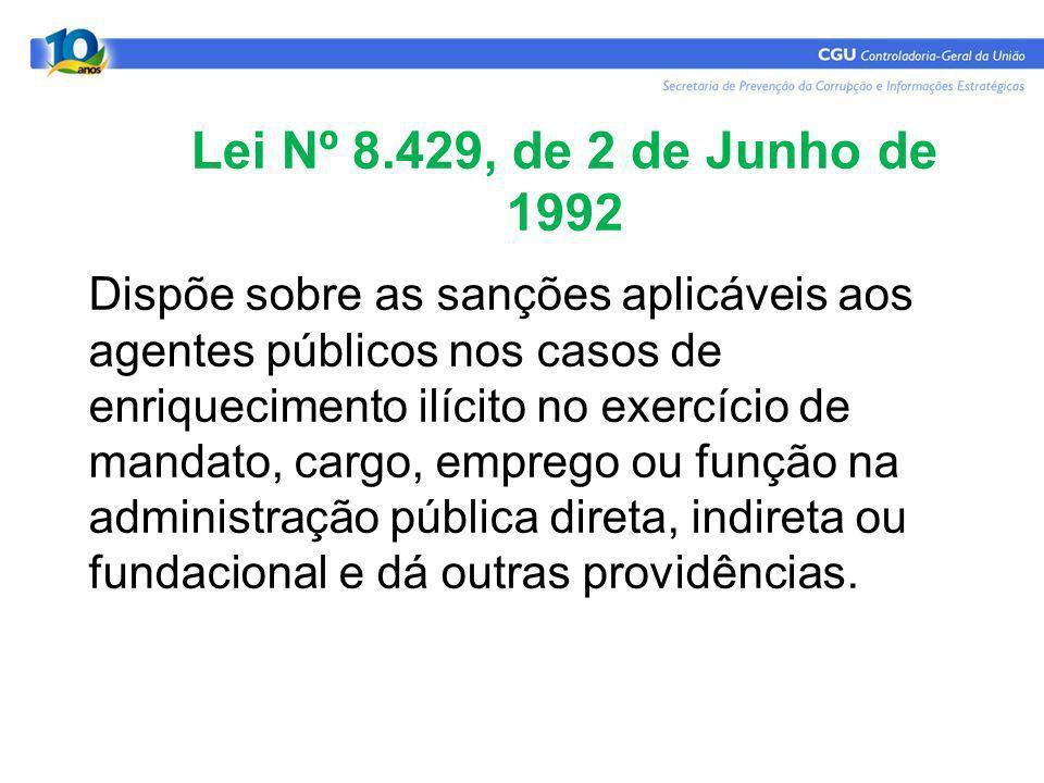 Lei Nº 8.429, de 2 de Junho de 1992 Dispõe sobre o regime jurídico dos servidores públicos civis da União, das autarquias e das fundações públicas federais.
