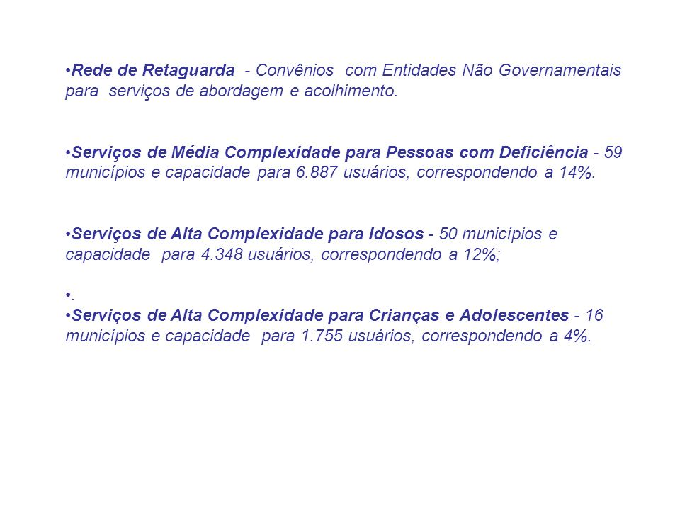 Rede de Retaguarda - Convênios com Entidades Não Governamentais para serviços de abordagem e acolhimento.